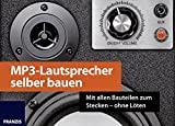 FRANZIS MP3-Lautsprecher selber bauen: Mit allen...